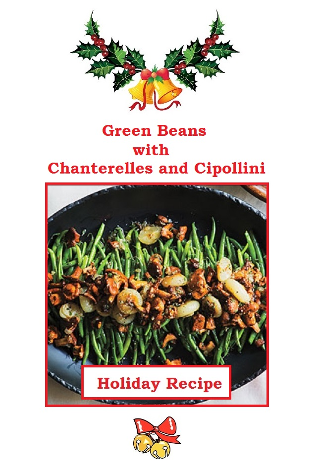Just Eat Veggies Christmas Holiday Recipes about Green Beans with Chanterelles and Cipollini