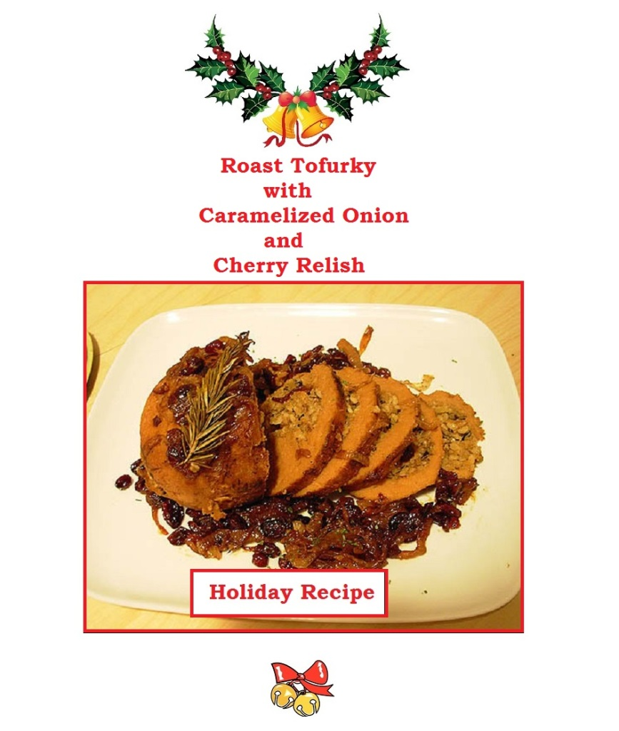 Just Eat Veggies Christmas Holiday Recipes about Roast Tofurky with Caramelized Onion and Cherry Relish