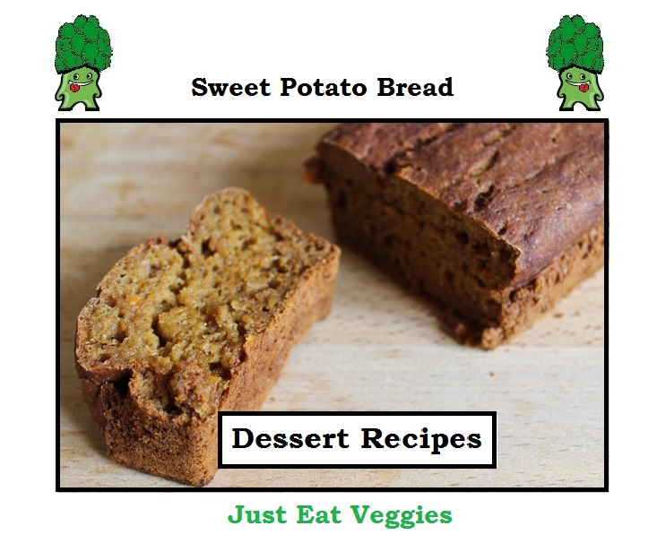 Just Eat Veggies Dessert Recipes Sweet Potato Bread
